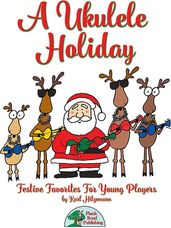 Ukulele Holiday, A (Festive Favorites For Young Players)