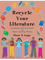 Recycle Your Literature  (Combining Orff Schulwerk and Music Learning Theory)